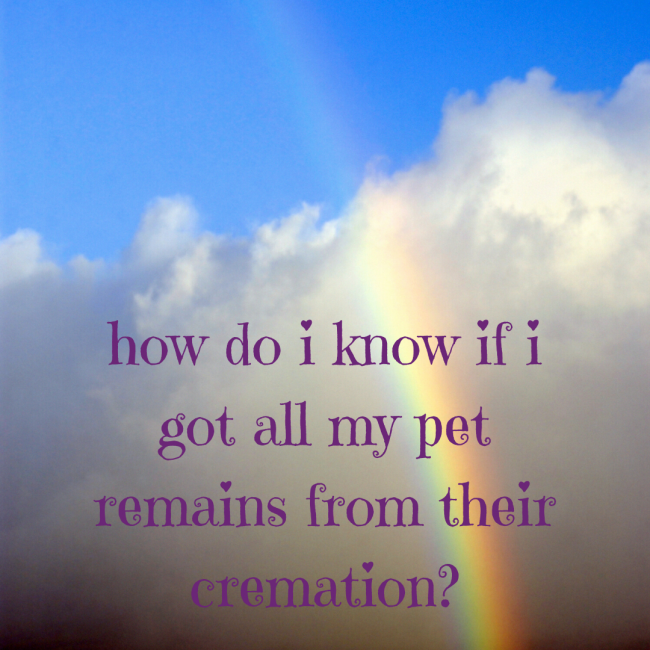 How do I know if I got all my pet remains from their cremation?